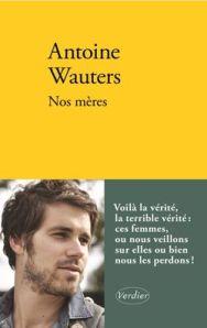 Nos Mères Antoine Wauters aux éditions verdier